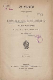 Spis Wykładów Odbywać się Mających w c. k. Uniwersytecie Jagiellońskim w Krakowie w Półroczu Zimowém roku szkolnego 1870/1