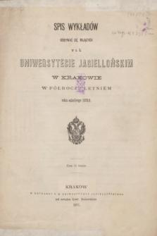 Spis Wykładów Odbywać się Mających w c. k. Uniwersytecie Jagiellońskim w Krakowie w Półroczu Letniém roku szkolnego 1870/1