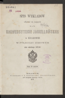 Spis Wykładów odbywać się mających w c. k. Uniwersytecie Jagiellońskim w Krakowie w Półroczu Zimowém roku szkolnego 1879/80