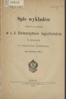 Spis Wykładów odbywać się mających w c. k. Uniwersytecie Jagiellońskim w Krakowie w Półroczu Zimowém roku szkolnego 1885/6