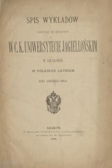 Spis Wykładów Odbywać się Mających w C. K. Uniwersytecie Jagiellońskim w Krakowie w Półroczu Letniem Roku Szkolnego 1885/6