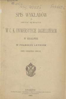 Spis Wykładów Odbywać się Mających w C. K. Uniwersytecie Jagiellońskim w Krakowie w Półroczu Letniem Roku Szkolnego 1890/91