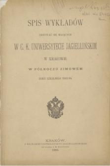 Spis Wykładów Odbywać się Mających w C. K. Uniwersytecie Jagiellońskim w Krakowie w Półroczu Zimowem Roku Szkolnego 1893/94