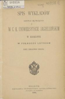 Spis Wykładów Odbywać się Mających w C. K. Uniwersytecie Jagiellońskim w Krakowie w Półroczu Letniem Roku Szkolnego 1893/94