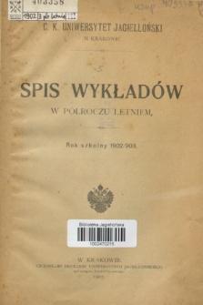 Spis Wykładów w Półroczu Letniem : rok szkolny 1902/903
