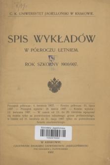 Spis Wykładów w Półroczu Letniem : rok szkolny 1906/907