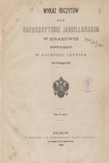 Wykaz Odczytów na c. k. Uniwersytecie Jagiellońskim w Krakowie Odbywać się Mających w Półroczu Letniém roku szkolnego 1866