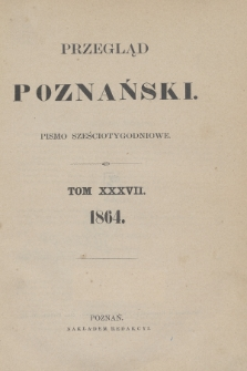 Przegląd Poznański : pismo sześciotygodniowe. T.37, Spis rzeczy (półrocze pierwsze 1864)
