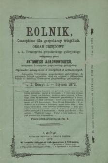 Rolnik : czasopismo dla gospodarzy wiejskich : organ urzędowy c. k. Towarzystwa gospodarskiego galicyjskiego. T.10, Zeszyt 1 (styczeń 1872)