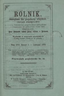 Rolnik : czasopismo dla gospodarzy wiejskich : organ urzędowy c. k. Towarzystwa gospodarskiego galicyjskiego i Towarzystwa ku podniesieniu chowu koni. T.17, Zeszyt 5 (listopad 1875)