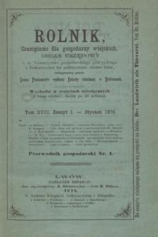Rolnik : czasopismo dla gospodarzy wiejskich : organ urzędowy c. k. Towarzystwa gospodarskiego galicyjskiego i Towarzystwa ku podniesieniu chowu koni. T.18, Zeszyt 1 (styczeń 1876)