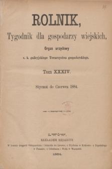 """Rolnik : tygodnik dla gospodarzy wiejskich : organ urzędowy c. k. galicyjskiego Towarzystwa gospodarskiego. [R.17], T.34, Spis rzeczy zawartych w tomie XXXIV """"Rolnika"""" od stycznia do czerwca 1884 roku"""