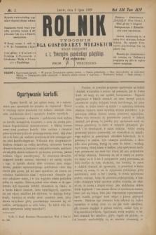 Rolnik : tygodnik dla gospodarzy wiejskich : organ urzędowy c. k. Towarzystwa gospodarskiego galicyjskiego. R.22, T.44, Nr. 1 (6 lipca 1889)