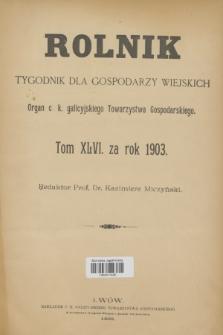 """Rolnik : tygodnik dla gospodarzy wiejskich : organ c. k. galicyjskiego Towarzystwa gospodarskiego. Spis rzeczy zawartych w Tomie XLVI. [i. e. LXVI.] """"ROLNIKA"""" za rok 1903"""
