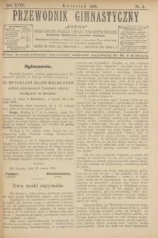 """Przewodnik Gimnastyczny """"Sokoł"""" : organ Związku Polskich Gimnast. Towarzystw Sokolich. R.18, nr 4 (kwiecień 1898)"""
