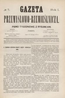 Gazeta Przemysłowo-Rzemieślnicza : pismo tygodniowe z rysunkami. R.1, № 7 (17 lutego 1872)