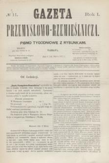 Gazeta Przemysłowo-Rzemieślnicza : pismo tygodniowe z rysunkami. R.1, № 11 (16 marca 1872)