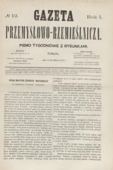 Gazeta Przemysłowo-Rzemieślnicza : pismo tygodniowe z rysunkami. R.1, № 12 (23 marca 1872)
