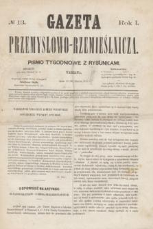Gazeta Przemysłowo-Rzemieślnicza : pismo tygodniowe z rysunkami. R.1, № 13 (30 marca 1872)