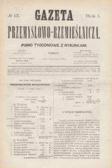 Gazeta Przemysłowo-Rzemieślnicza : pismo tygodniowe z rysunkami. R.1, № 15 (13 kwietnia 1872)