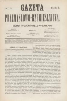 Gazeta Przemysłowo-Rzemieślnicza : pismo tygodniowe z rysunkami. R.1, № 18 (4 maja 1872)