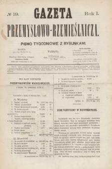 Gazeta Przemysłowo-Rzemieślnicza : pismo tygodniowe z rysunkami. R.1, № 19 (11 maja 1872)