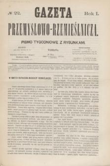 Gazeta Przemysłowo-Rzemieślnicza : pismo tygodniowe z rysunkami. R.1, № 22 (1 czerwca 1872)