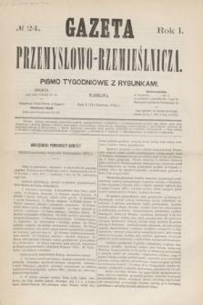 Gazeta Przemysłowo-Rzemieślnicza : pismo tygodniowe z rysunkami. R.1, № 24 (15 czerwca 1872)