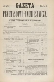 Gazeta Przemysłowo-Rzemieślnicza : pismo tygodniowe z rysunkami. R.1, № 25 (22 czerwca 1872)