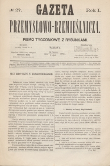 Gazeta Przemysłowo-Rzemieślnicza : pismo tygodniowe z rysunkami. R.1, № 27 (6 lipca 1872)