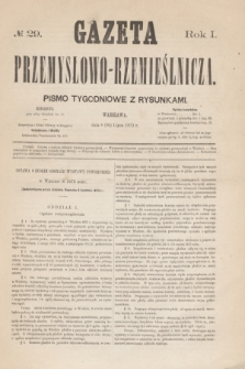 Gazeta Przemysłowo-Rzemieślnicza : pismo tygodniowe z rysunkami. R.1, № 29 (20 lipca 1872)
