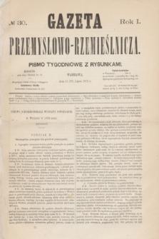 Gazeta Przemysłowo-Rzemieślnicza : pismo tygodniowe z rysunkami. R.1, № 30 (27 lipca 1872)