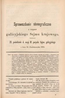 [Kadencja IV, sesja IV, pos. 23] Sprawozdanie Stenograficzne z Rozpraw Galicyjskiego Sejmu Krajowego. 23. Posiedzenie 4. Sesyi IV. Peryodu Sejmu Galicyjskiego