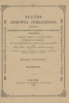 Służba Zdrowia Publicznego : czasopismo poświęcone wszystkim gałęziom umiejętności lekarskiej, ze szczególnym względem na medycynę publiczną. 1872, [T.2], z. 12 (grudzień)