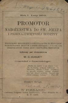 Promotor Nabożeństwa do Św. Józefa i Przenajświętszej Rodziny : wiadomości miesięczne o nieustającém na Jego cześć nabożeństwie bractw i stowarzyszeń i o łaskach otrzymanych przez Jego przeważną przyczynę. R.1, zeszyt 2 (1870)