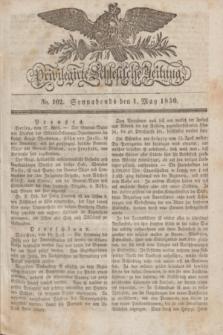 Privilegirte Schlesische Zeitung. 1830, No. 102 (1 Mai) + dod.