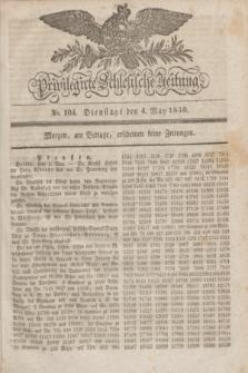 Privilegirte Schlesische Zeitung. 1830, No. 104 (4 Mai) + dod.
