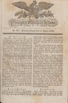 Privilegirte Schlesische Zeitung. 1830, No. 127 (3 Juni) + dod.