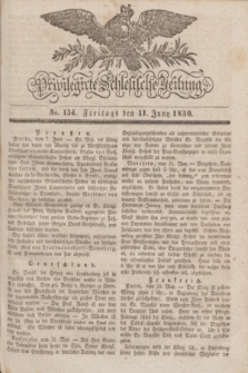 Privilegirte Schlesische Zeitung. 1830, No. 134 (11 Juni) + dod.