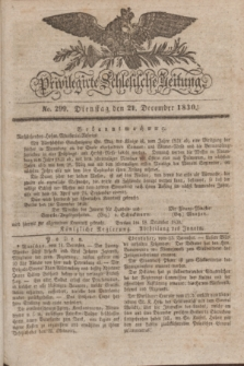 Privilegirte Schlesische Zeitung. 1830, No. 299 (21 December) + dod.