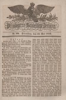 Privilegirte Schlesische Zeitung. 1836, No. 108 (10 Mai) + dod.