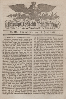 Privilegirte Schlesische Zeitung. 1836, No. 140 (18 Juni) + dod.