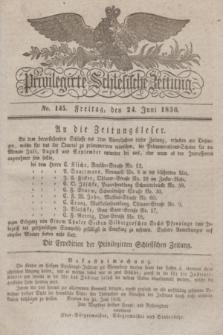 Privilegirte Schlesische Zeitung. 1836, No. 145 (24 Juni) + dod.
