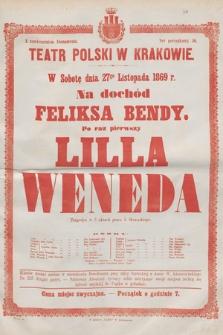 W sobotę dnia 27go listopada 1869 r. na dochód Feliksa Bendy, po raz pierwszy Lilla Weneda, tragedya w 5 aktach przez J. Słowackiego