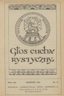 Głos Eucharystyczny : pismo miesięczne dla kapłanów i wiernych, poświęcone szerzeniu czci Przenajśw. Sakramentu Ołtarza. R.13, nr 12 (grudzień 1930)