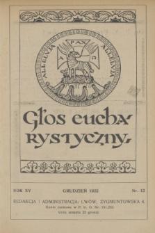 Głos Eucharystyczny : pismo miesięczne dla kapłanów i wiernych, poświęcone szerzeniu czci Przenajśw. Sakramentu Ołtarza. R.15, nr 12 (grudzień 1932)