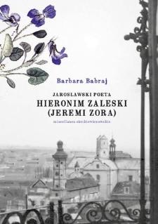 Hieronim Zaleski (Jeremi Zora) : jarosławski poeta : miscellanea sienkiewiczowskie