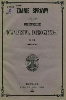 Zdanie Sprawy z Działań Warszawskiego Towarzystwa Dobroczynności za Rok 1857