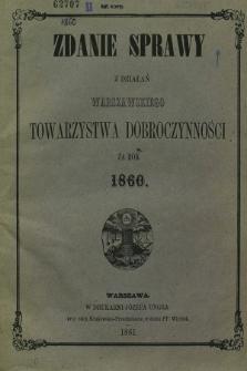 Zdanie Sprawy z Działań Warszawskiego Towarzystwa Dobroczynności za Rok 1860