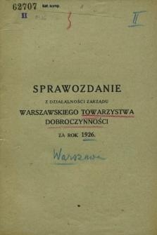 Sprawozdanie z Działalności Zarządu Warszawskiego Towarzystwa Dobroczynności za rok 1926
